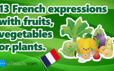 13 French expressions with fruits, vegetables or plants