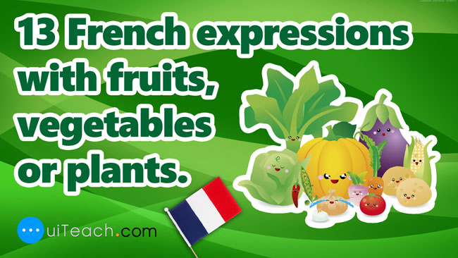 13 French expressions with fruits or vegetables